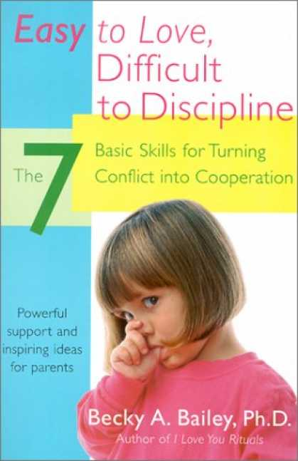 Books About Love - Easy to Love, Difficult to Discipline: The 7 Basic Skills for Turning Conflict i