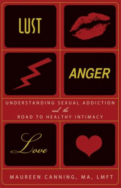 Books About Love - Lust, Anger, Love: Understanding Sexual Addiction and the Road to Healthy Intima