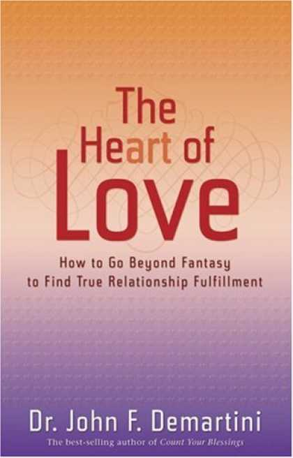Books About Love - The Heart of Love: How to Go Beyond Fantasy to Find True Relationship Fulfillmen