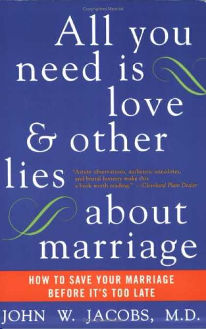 Books About Love - All You Need Is Love and Other Lies About Marriage: How to Save Your Marriage Be