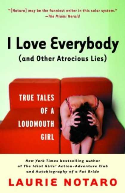 Books About Love - I Love Everybody (and Other Atrocious Lies): True Tales of a Loudmouth Girl