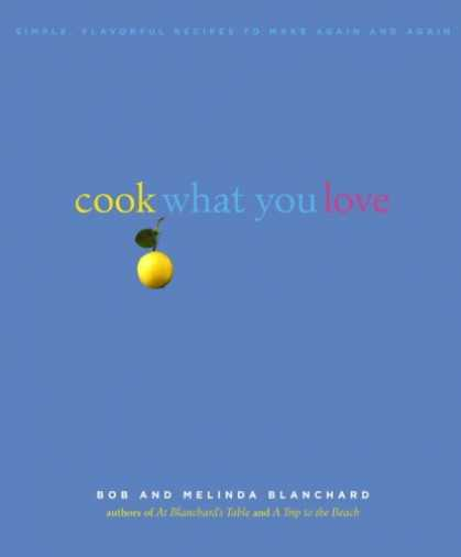 Books About Love - Cook What You Love: Simple, Flavorful Recipes to Make Again and Again