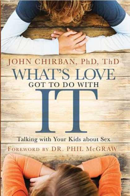 Books About Love - What's Love Got to Do With It: Talking With Your Kids About Sex