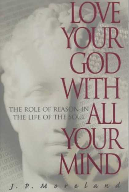 Books About Love - Love Your God with All Your Mind: The Role of Reason in the Life of the Soul