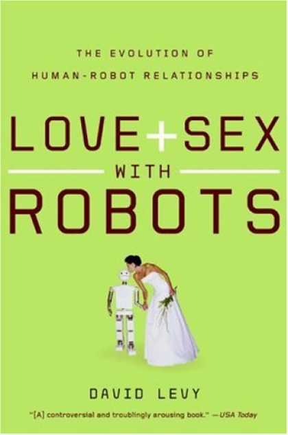 Books About Love - Love and Sex with Robots: The Evolution of Human-Robot Relationships
