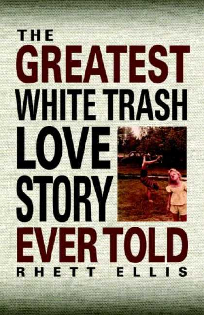 Books About Love - The Greatest White Trash Love Story Ever Told