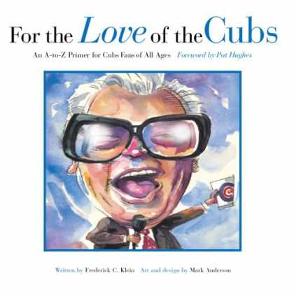 Books About Love - For the Love of the Cubs: An A-to-Z Primer for Cubs Fans of All Ages (For the Lo