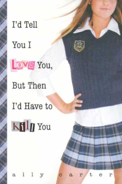 Books About Love - I'd Tell You I Love You, But Then I'd Have to Kill You (Gallagher Girls)
