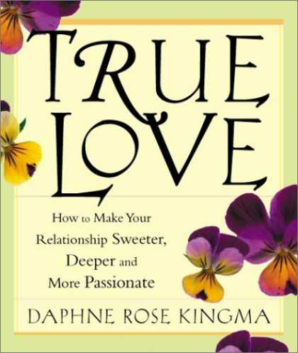 Books About Love - True Love: How to Make Your Relationship Sweeter, Deeper, and More Passionate