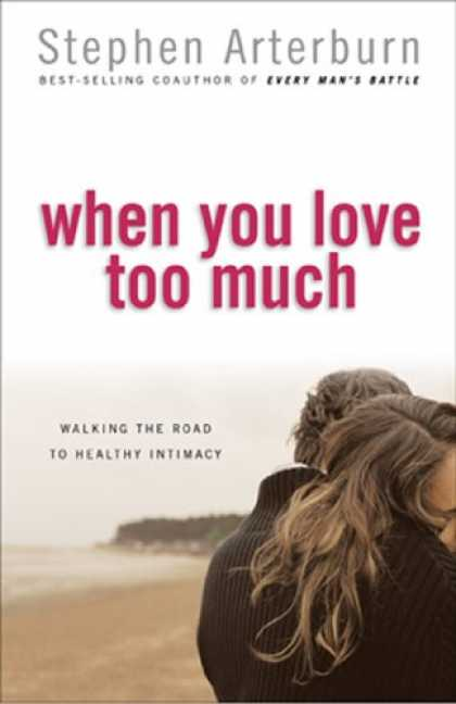 Books About Love - When You Love Too Much: Walking the Road to Healthy Intimacy