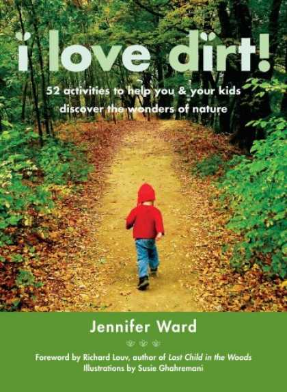 Books About Love - I Love Dirt!: 52 Activities to Help You and Your Kids Discover the Wonders of Na