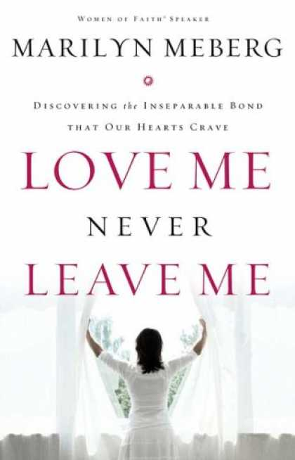 Books About Love - Love Me Never Leave me: Discovering the Inseparable Bond That Our Hearts Crave