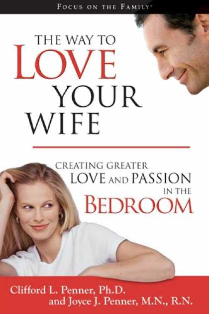 Books About Love - The Way to Love Your Wife: Creating Greater Love & Passion in the Bedroom (Focus
