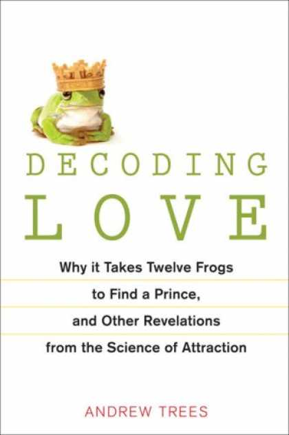 Books About Love - Decoding Love: Why It Takes Twelve Frogs to Find a Prince, and Other Revelations