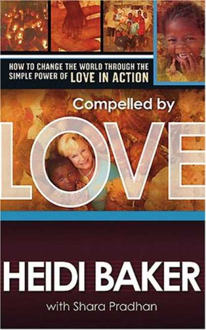 Books About Love - Compelled by Love: How to change the world through the simple power of love in a