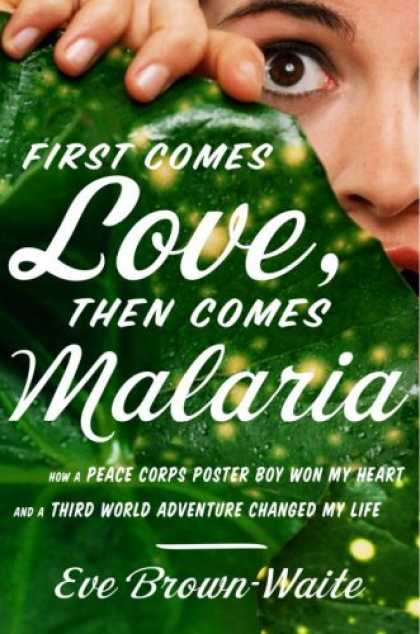 Books About Love - First Comes Love, Then Comes Malaria: How a Peace Corps Poster Boy Won My Heart