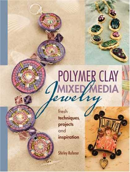 Books About Media - Polymer Clay Mixed Media Jewelry: Fresh Techniques, Projects and Inspiration