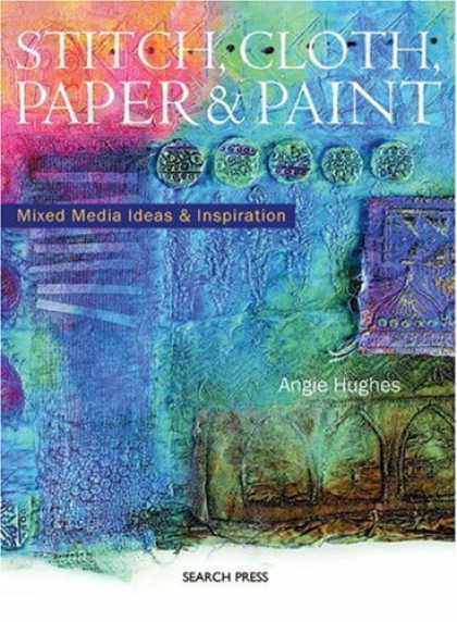 Books About Media - Stitch, Cloth, Paper & Paint: Mixed Media Ideas & Inspiration
