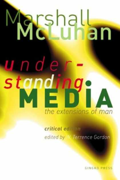 Books About Media - Understanding Media: The Extensions of Man : Critical Edition
