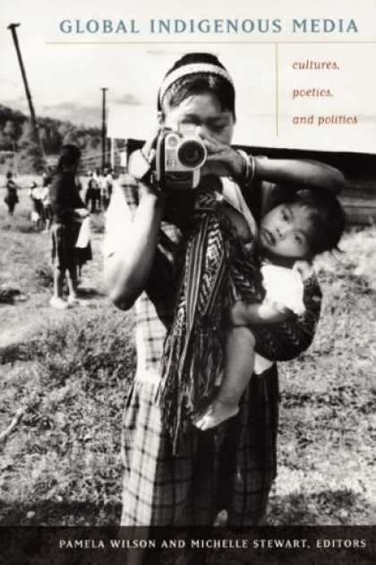 Books About Media - Global Indigenous Media: Cultures, Poetics, and Politics