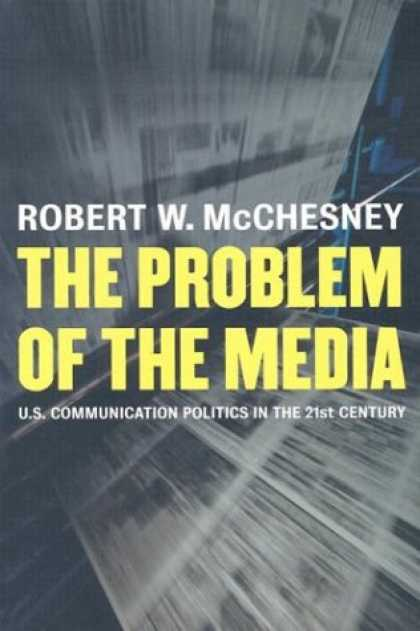 Books About Media - The Problem of the Media: U.S. Communication Politics in the Twenty-First Centur