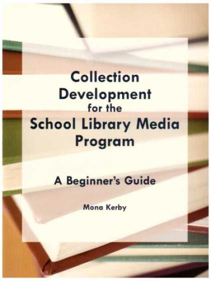 Books About Media - Collection Development for the School Library Media Program: A Beginner's Guide