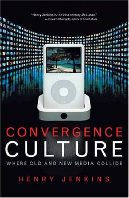 Books About Media - Convergence Culture: Where Old and New Media Collide (Revised with a New Afterwo