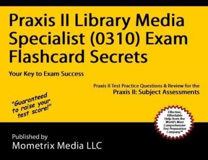 Books About Media - Praxis II Library Media Specialist (0310) Exam Flashcard Secrets: Praxis II Test