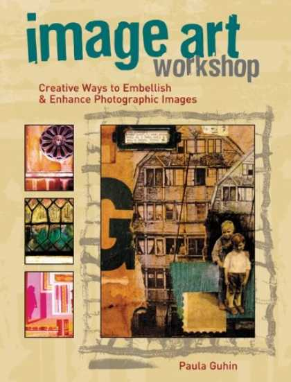 Books About Media - Image Art Workshop: Creative Ways to Embellish and Enhance Photographic Images