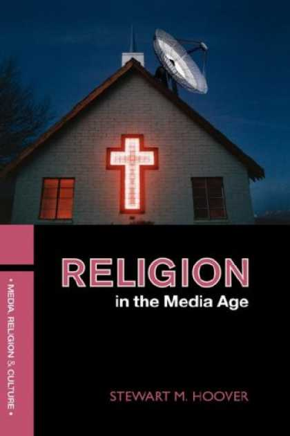 Books About Media - RELIGION IN THE MEDIA AGE (Religion, Media, and Culture Series)