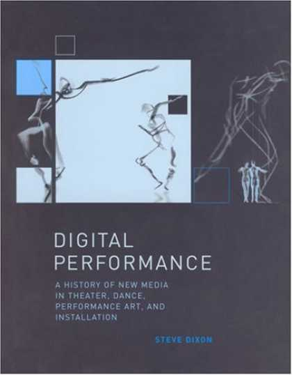 Books About Media - Digital Performance: A History of New Media in Theater, Dance, Performance Art,