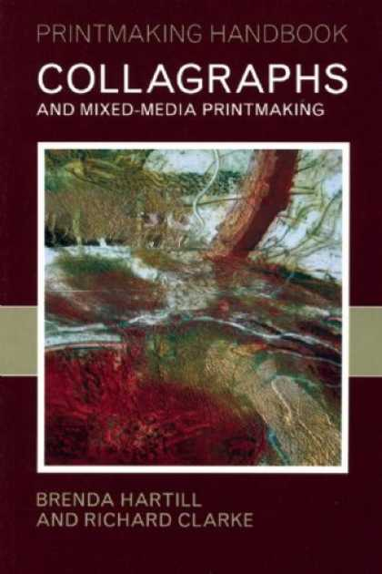 Books About Media - Collagraphs: And Mixed Media Printmaking (Printmaking Handbooks (PH))