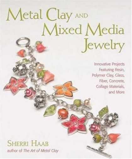 Books About Media - Metal Clay and Mixed Media Jewelry: Innovative Projects Featuring Resin, Polymer