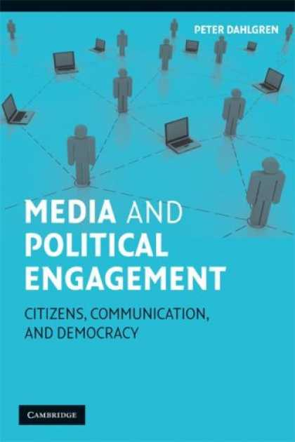 Books About Media - Media and Political Engagement: Citizens, Communication and Democracy (Communica