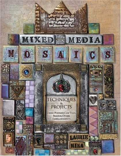 Books About Media - Mixed-Media Mosaics: Techniques and Projects Using Polymer Clay Tiles, Beads & O
