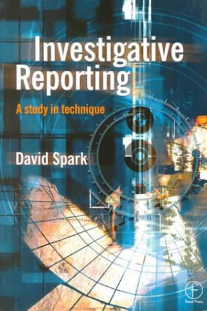 Books About Media - Investigative Reporting: A Study in Technique (Journalism Media Manual,)