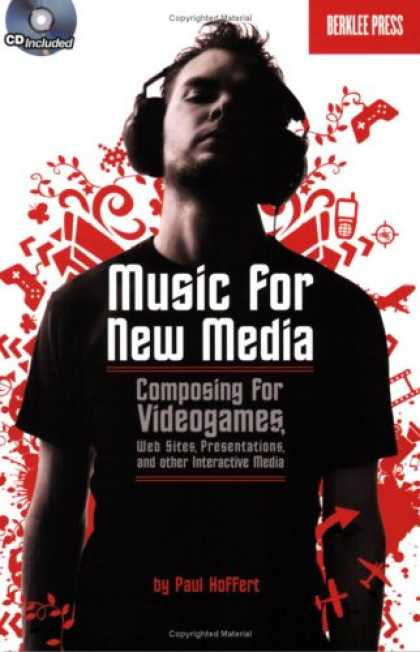 Books About Media - Music for New Media: Composing for Videogames, Web Sites, Presentations and Othe