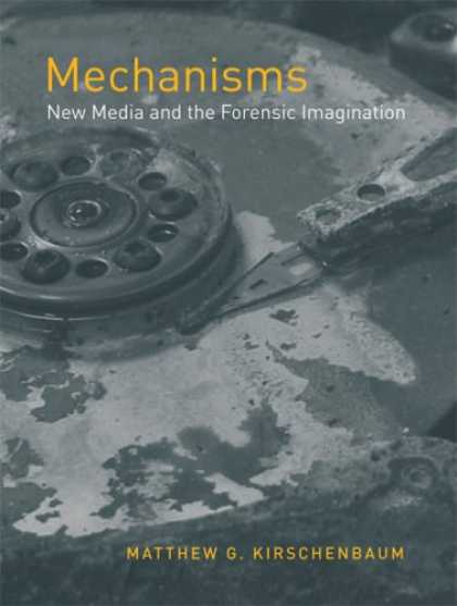 Books About Media - Mechanisms: New Media and the Forensic Imagination