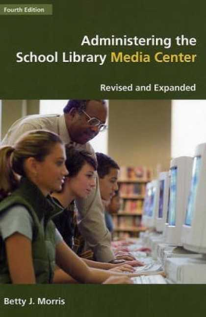 Books About Media - Administering the School Library Media Center: 4th Edition Revised and Expanded