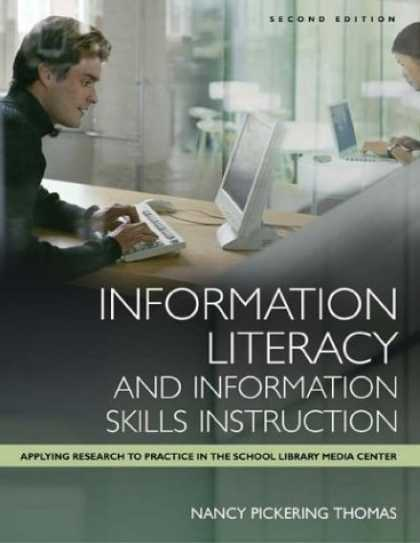Books About Media - Information Literacy and Information Skills Instruction: Applying Research to Pr