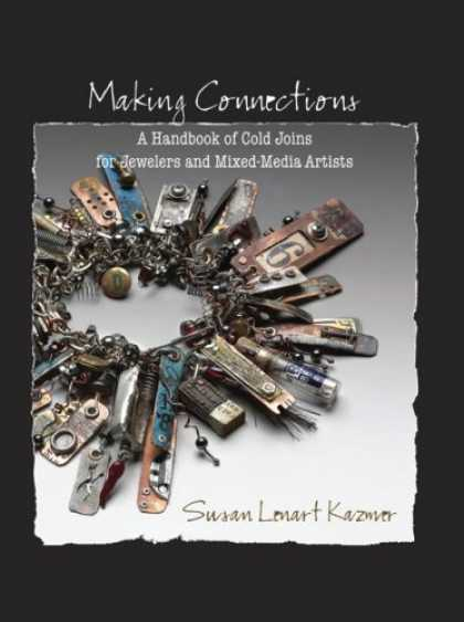 Books About Media - Making Connections: A Handbook of Cold Joins for Jewelers and Mixed-Media Artist