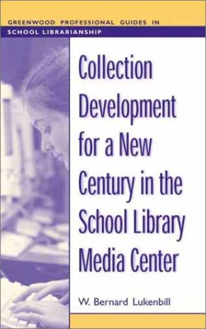 Books About Media - Collection Development for a New Century in the School Library Media Center