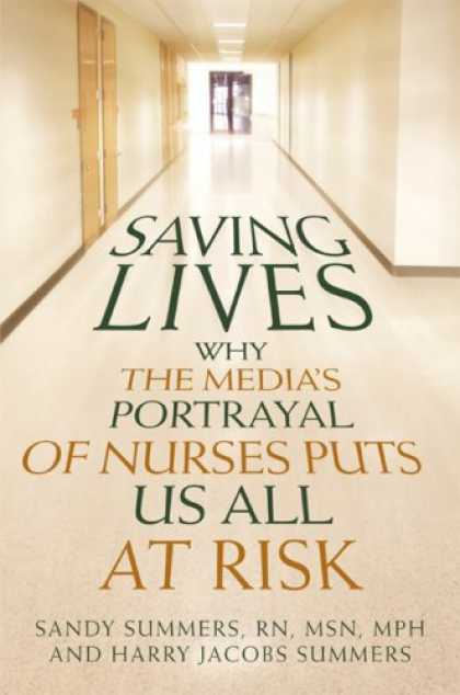 Books About Media - Saving Lives: Why the Media's Portrayal of Nurses Puts Us All at Risk (Kaplan Vo