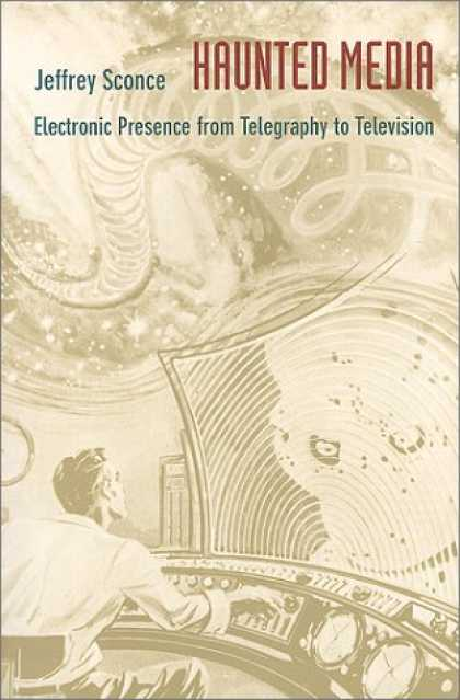 Books About Media - Haunted Media: Electronic Presence from Telegraphy to Television (Console-ing Pa