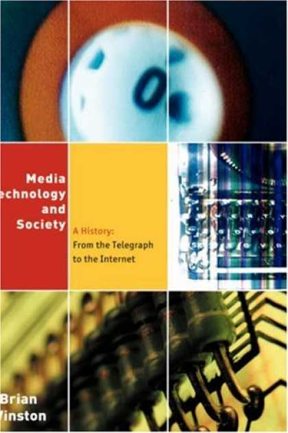 Books About Media - Media Technology and Society: A History: From the Telegraph to the Internet
