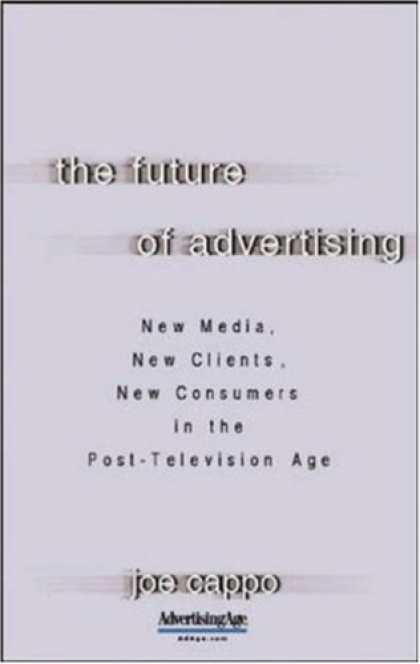 Books About Media - The Future of Advertising: New Media, New Clients, New Consumers in the Post-Tel