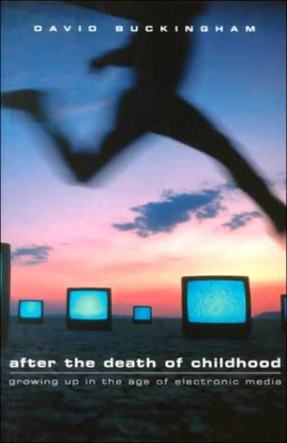 Books About Media - After the Death of Childhood: Growing Up in the Age of Electronic Media