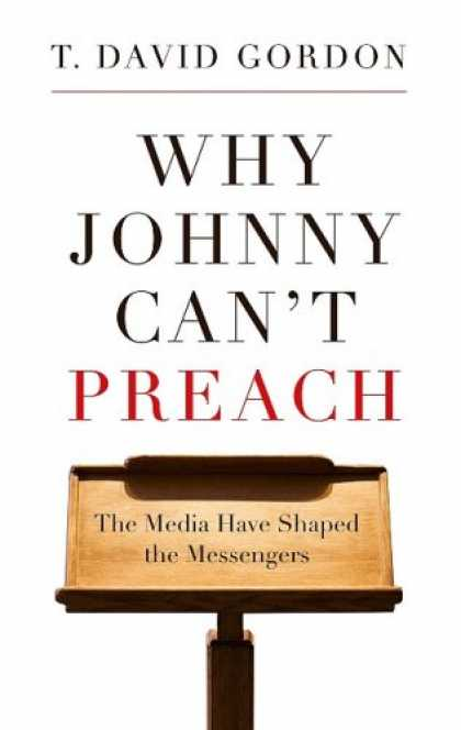 Books About Media - Why Johnny Can't Preach: The Media Have Shaped the Messengers