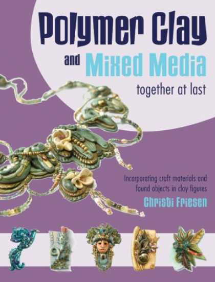 Books About Media - Polymer Clay and Mixed Media-- Together at Last: Incorporating Craft Materials a