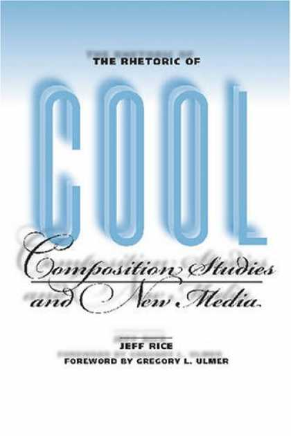 Books About Media - The Rhetoric of Cool: Composition Studies and New Media